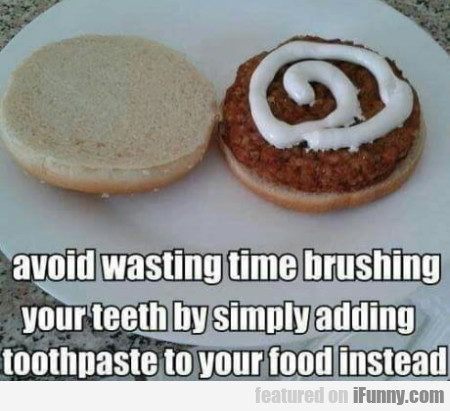 Avoid Brushing Your Teeth By Simply Adding...