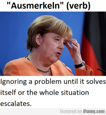 ' Ausmerkeln ' (verb) - Ignoring A Problem Until..