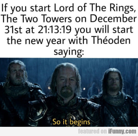 If You Start Lord Of The Rings, The Two Towers...