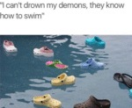 I Can't Drown My Demons, They Know How To Swim