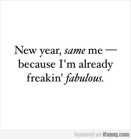 New Year, Same Me - Because I'm Already...