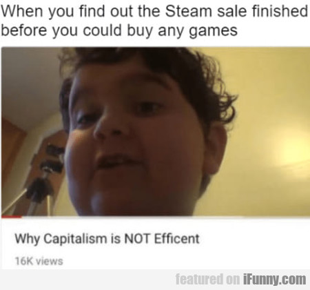 When You Find Out The Steam Sale Finished Before..