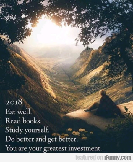 2018 - Eat Well. Read Books. Study Yourself