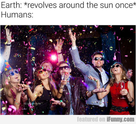 Earth: Revolves Around The Sun Once - Humans: