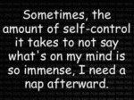 Sometimes The Amount Of Self-control It Takes...