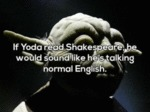 If Yoda Read Shakespeare, He Would Sound Like...