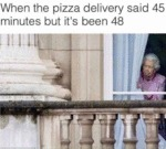 When The Pizza Delivery Said 45 Minutes But It's..