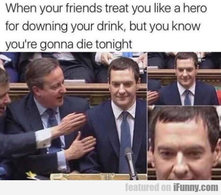 When Your Friends Treat You Like A Hero For...