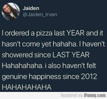 I Ordered A Pizza Last Year And It Hasn't Come...