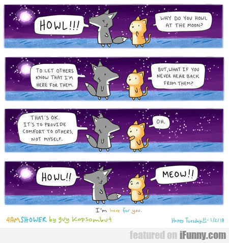Howl! Why Do You Howl At The Moon? To Let Others..