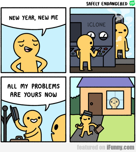 New Year. New Me. All My Problems Are Yours Now.