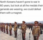 North Koreans Haven't Gone To War In 60 Years...