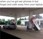 When You've Got Ear Phones In But Forget And...