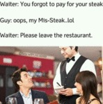 Waiter: You Forgot To Pay For Your Steak - Guy...