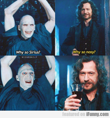 Why So Sirius? - Why So Nosy?