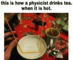 This Is How A Physicist Drinks Tea. When It Is...