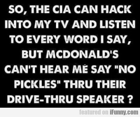 So, The Cia Can Hack Into My Tv And Listen...