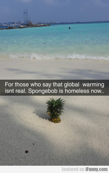 For Those Who Say That Global Warming Isn't Real..