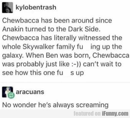 Chewbacca Has Been Around Since Anakin Turned...