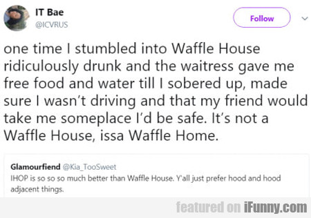 One Time I Stumbled Into Waffle House...