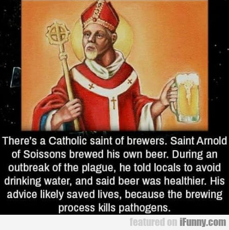 There's A Catholic Saint Of Brewers. Saint...