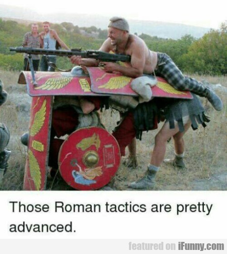 Those Roman Tactics Are Pretty Advanced