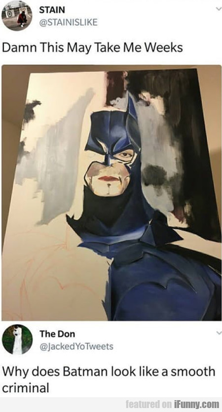 Damn This May Take Me Weeks - Why Does Batman...