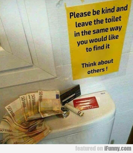 Please be kind and leave the toilet in the same...