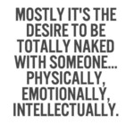 Mostly It's The Desire To Be Totally Naked With...