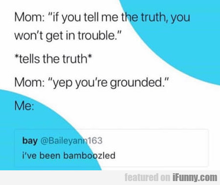 Mom: If You Tell Me The Truth, You Won't Get In...
