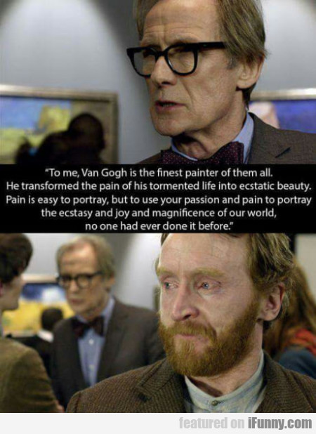To Me Van Gogh Is The Finest Painter Of Them All..