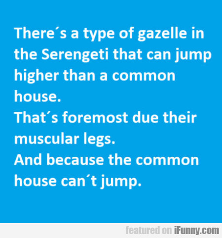 There's a type of gazelle in the Serengeti that...