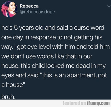 He's 5 Years Old And Said A Curse Word One Day...