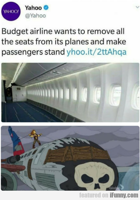 Budget Airline Want To Remove All The Seats From..
