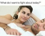 What Do I Want To Fight About Today?