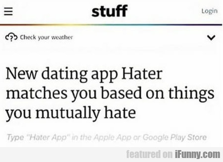 New Dating App Hater Matches You Based On...