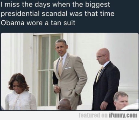 I Miss The Days When The Biggest Presidential...