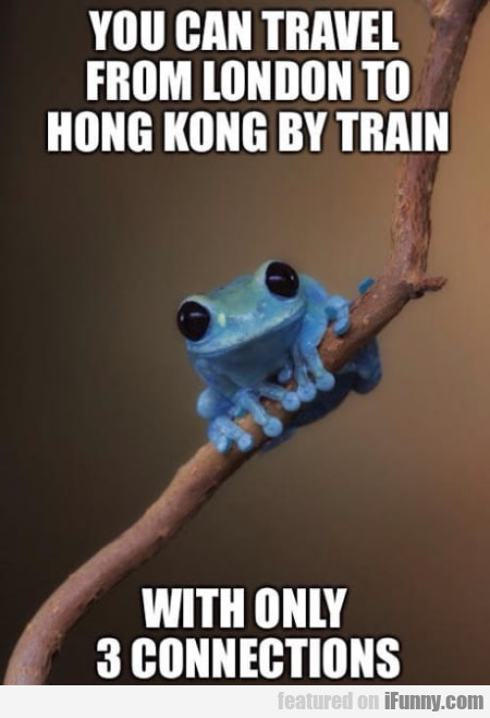 You Can Travel From London To Hong Kong By...