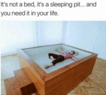 It's Not A Bed, It's A Sleeping Pit... And You...