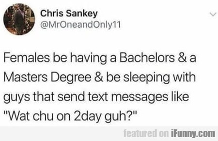 Females Be Having A Bachelors & A Masters Degree..