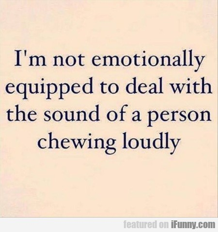 I'm Not Emotionally Equipped To Deal With...