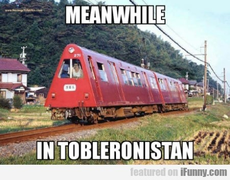 Meanwhile in Tobleronistan