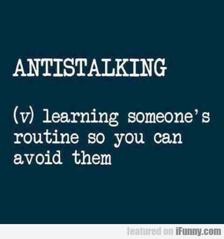 Antistalking - Learning Someone's Routine So You..