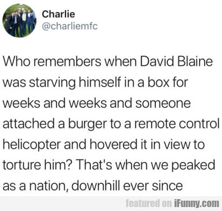 Who remembers when David Blaine was starving...