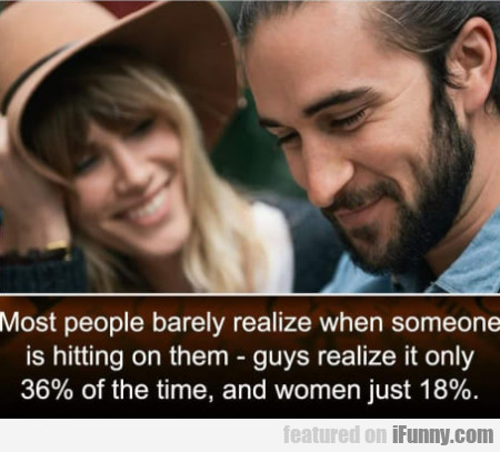 Most people barely realize when someone is...