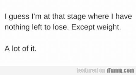 I Guess I'm At A Stage Where I Have Nothing...