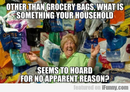 Other Than Grocery Bags What Is Something...