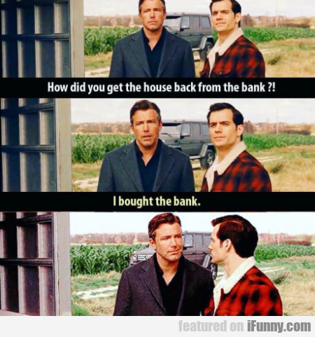 How Did You Get The House Back From The Bank...