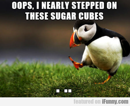 Oops, I Nearly Stepped On These Sugar Cubes