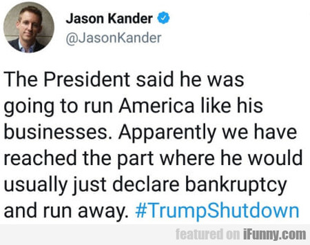 The President Said He Was Going To Run America...